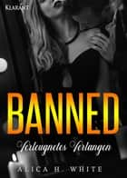 Banned. Verleugnetes Verlangen eBook by Alica H. White