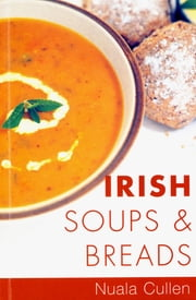 Irish Soups & Breads - Traditional Irish Recipes ebook by Nuala Cullen