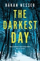 The Darkest Day: An Inspector Barbarotti Novel 1 ebook by Håkan Nesser