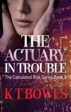 The Actuary in Trouble ebook by K T Bowes