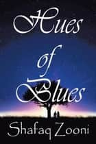 Hues of Blues - Because It Does Matters..... ebook by Shafaq Zooni