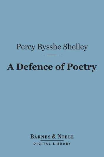 A Defence of Poetry (Barnes & Noble Digital Library) eBook by Percy Bysshe Shelley