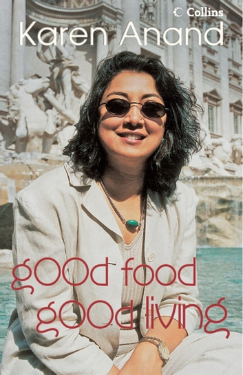 Good Food Good Living ebook by Karen Anand