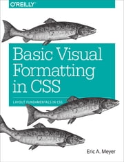 Basic Visual Formatting in CSS - Layout Fundamentals in CSS ebook by Eric A. Meyer