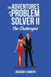 The Adventures of a Problem Solver II - The Challenges ebook by Richard V. Martin