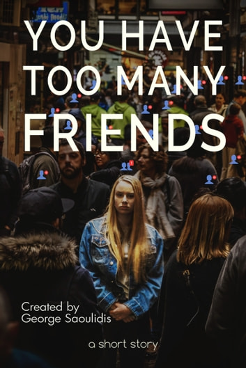 You Have Too Many Friends ebook by George Saoulidis