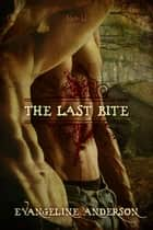 The Last Bite ebook by Evangeline Anderson