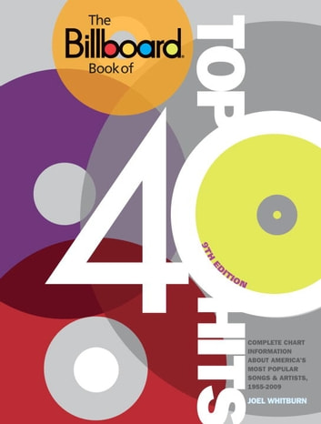 The Billboard Book of Top 40 Hits, 9th Edition - Complete Chart Information about America's Most Popular Songs and Artists, 1955-2009 ebook by Joel Whitburn