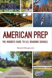 American Prep - The Insider's Guide to U.S. Boarding Schools ebook by Ronald Mangravite