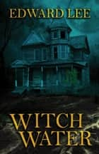 Witch Water ebook by Edward Lee