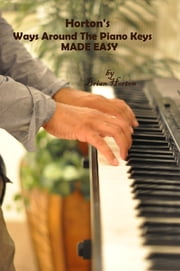 Horton's Ways Around the Piano Keys (Made Easy) ebook by Brian Horton