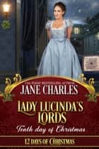 Lady Lucinda's Lords: Tenth Day of Christmas - 12 Days of Christmas, #10 ebook by Jane Charles, Twelve Days