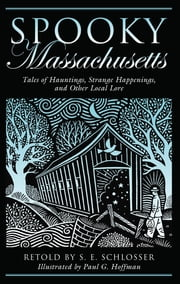 Spooky Massachusetts - Tales Of Hauntings, Strange Happenings, And Other Local Lore ebook by Paul Hoffman,S. E. Schlosser