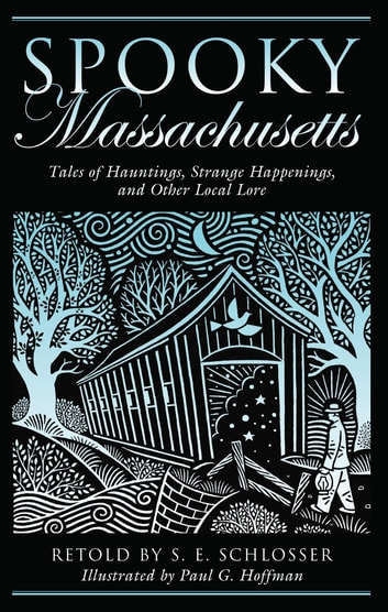 Spooky Massachusetts - Tales Of Hauntings, Strange Happenings, And Other Local Lore ebook by S. E. Schlosser