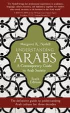 Understanding Arabs, 6th Edition - A Contemporary Guide to Arab Society ebook by Margaret K. Nydell