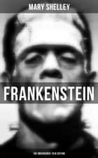 FRANKENSTEIN (The Uncensored 1818 Edition) ebook by Mary Shelley