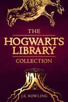 The Hogwarts Library Collection ebook by J.K. Rowling, Olly Moss