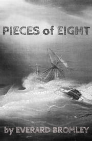 Pieces of Eight ebook by Everard Bromley