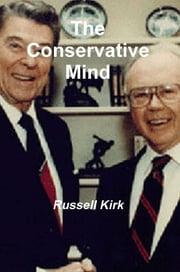 The Conservative Mind: From Burke to Eliot ebook by Russell Kirk