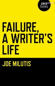 Failure, A Writer's Life ebook by Joe Milutis