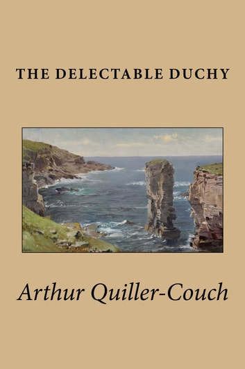 The Delectable Duchy ebook by Arthur Quiller-Couch