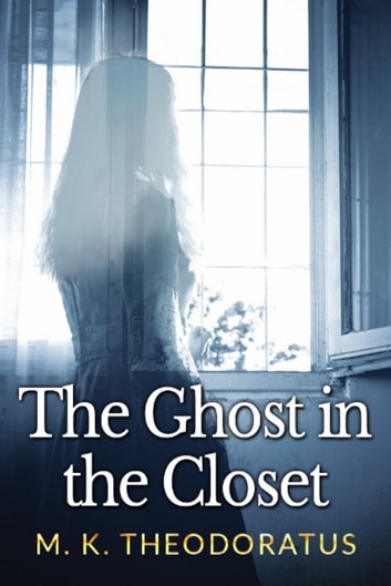 The Ghost in the Closet ebook by M. K. Theodoratus
