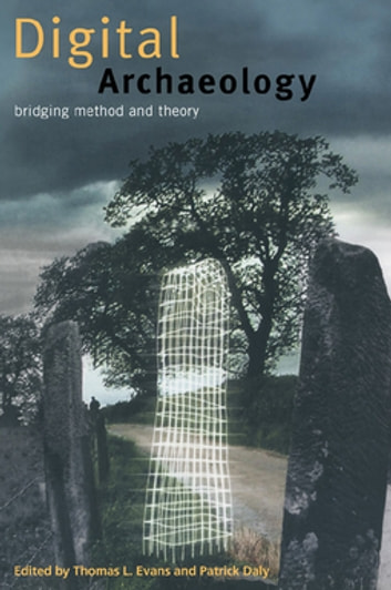 Digital Archaeology - Bridging Method and Theory ebook by