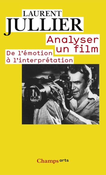 Analyser un film - De l'émotion à l'interprétation ebook by Laurent Jullier