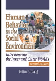 Human Behavior in the Social Environment: Interweaving the Inner and Outer Worlds ebook by Urdang, Esther