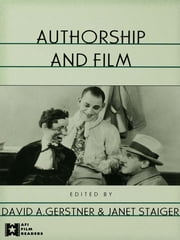 Authorship and Film ebook by David A. Gerstner,Janet Staiger