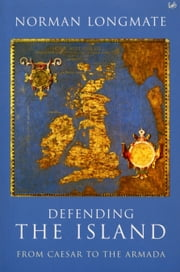 Defending The Island - From Caesar to the Armada ebook by Norman Longmate