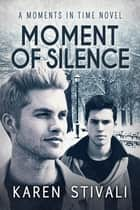 Moment of Silence ebook by Karen Stivali