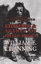 Letters to the Rev. William E. Channing, D. D. on the Existence and Agency of Fallen Spirits ebook by William E. Channing