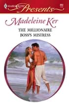 The Millionaire Boss's Mistress ebook by Madeleine Ker