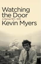 Watching the Door ebook by Kevin Myers