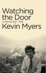 Watching the Door - A Memoir 1971-78 eBook by Kevin Myers