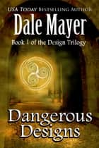 Dangerous Designs ebook by Dale Mayer
