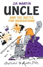 Uncle and the Battle for Badgertown ebook by J. P. Martin