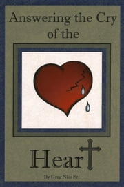Answering the Cry of the Heart ebook by Bishop Greg Nies Sr., Th.D.