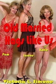 Old Married Hags Like Us ebook by Victoria L. Simone
