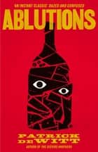 Ablutions ebook by Patrick deWitt