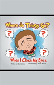 Where Do Things Go When I Close My Eyes? ebook by Don Linder