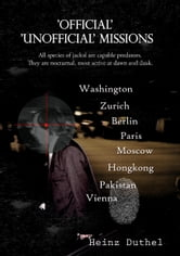 'Official' 'unofficial' Missions - The hell of Secrecy and Intelligence. Official unofficial. ebook by Heinz Duthel