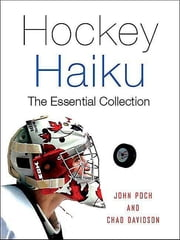 Hockey Haiku - The Essential Collection ebook by John Poch,Chad Davidson