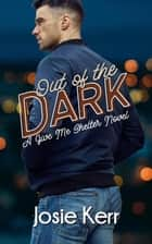 Out of the Dark - Give Me Shelter, #1 ebook by Josie Kerr