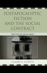 Postapocalyptic Fiction and the Social Contract - We'll Not Go Home Again ebook by Claire P. Curtis
