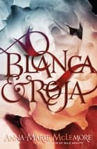 Blanca & Roja ebook by Anna-Marie McLemore