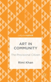 Art in Community - The Provisional Citizen ebook by Rimi Khan