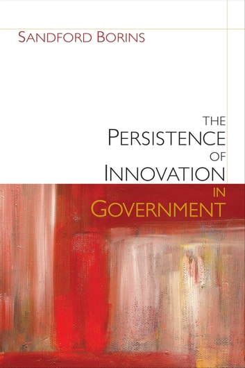The Persistence of Innovation in Government ebook by Sandford F. Borins