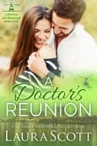 A Doctor's Reunion - A Sweet Contemporary Medical Romance ebook by Laura Scott